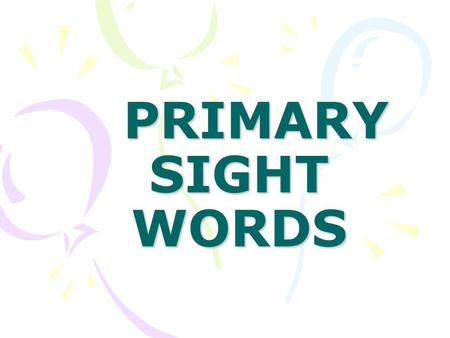 PRIMARY SIGHT WORDS PRIMARY SIGHT WORDS. Set 1 have.