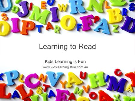 Kids Learning is Fun www.kidslearningisfun.com.au Learning to Read.