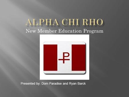 New Member Education Program Presented by: Dom Paradise and Ryan Barck.