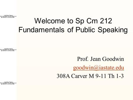 Welcome to Sp Cm 212 Fundamentals of Public Speaking Prof. Jean Goodwin 308A Carver M 9-11 Th 1-3.
