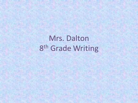 Mrs. Dalton 8 th Grade Writing. Class Expectations Students should always come to class prepared (paper, pencil, composition book, and A.R. book) Raise.