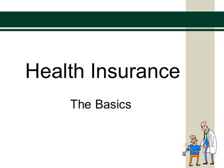Health Insurance The Basics. Health Insurance: The Basics It is important that you understand health insurance in order to protect yourself and your familyIt.