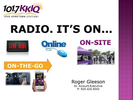 Roger Gleeson Sr. Account Executive P: 925.425.5043 ON-THE-GO.