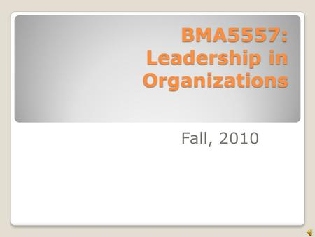 BMA5557: Leadership in Organizations Fall, 2010. Agenda How can we learn about leadership? Reframing: an Introduction Contracting: syllabus.