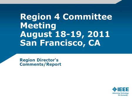 Region 4 Committee Meeting August 18-19, 2011 San Francisco, CA Region Director's Comments/Report.