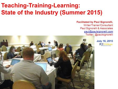 Facilitated by Paul Signorelli, Writer/Trainer/Consultant Paul Signorelli & Associates July 16, 2015