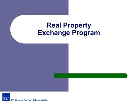 Real Property Exchange Program.  A negotiated two part transaction - Acquisition - Disposition  Can involve property and other consideration  Must.