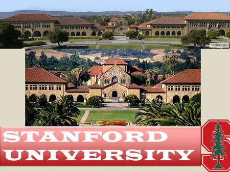 STANFORD UNIVERSITY STANFORD UNIVERSITY LOCATION! Located between San Francisco and San Jose in the heart of Silicon Valley Urban area College community.