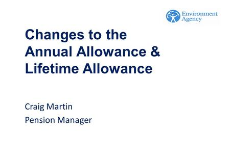 Changes to the Annual Allowance & Lifetime Allowance Craig Martin Pension Manager.