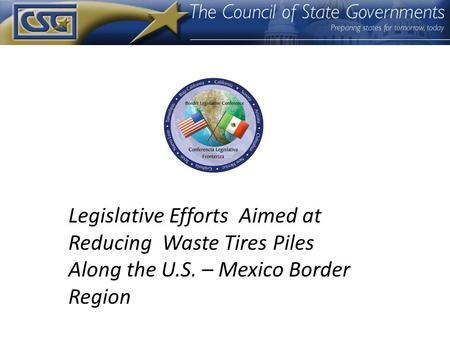 Legislative Efforts Aimed at Reducing Waste Tires Piles Along the U.S. – Mexico Border Region.
