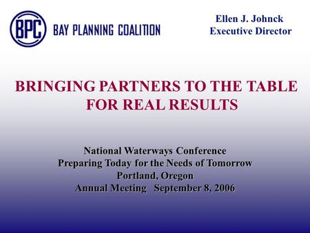 National Waterways Conference Annual Meeting Portland, Oregon September 8, 2006 National Waterways Conference Preparing Today for the Needs of Tomorrow.