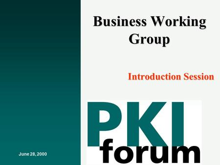 June 28, 2000 Business Working Group Introduction Session.
