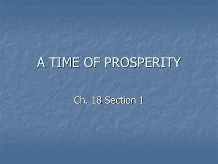 A TIME OF PROSPERITY Ch. 18 Section 1. Chapter 18 Section 1 Vocabulary Assembly line – a system in which each worker does a different job in putting together.