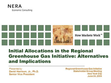 Initial Allocations in the Regional Greenhouse Gas Initiative: Alternatives and Implications Presented by David Harrison, Jr., Ph.D. Senior Vice President.