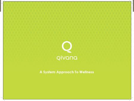 A System Approach To Wellness. Why Qivana? Why Now? A System Approach To Wellness.