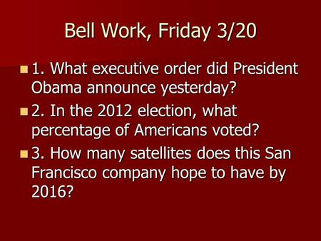 Bell Work, Friday 3/20 1. What executive order did President Obama announce yesterday? 1. What executive order did President Obama announce yesterday?