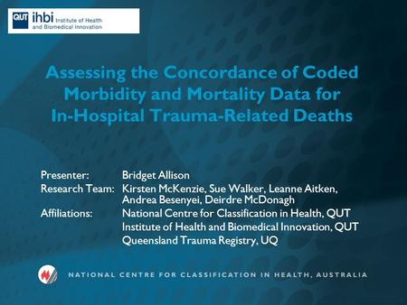 Assessing the Concordance of Coded Morbidity and Mortality Data for In-Hospital Trauma-Related Deaths Presenter: Bridget Allison Research Team:Kirsten.