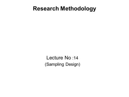 Research Methodology Lecture No :14 (Sampling Design)