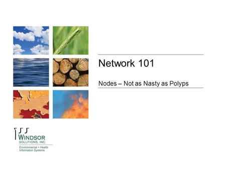 State of Wyoming Department of Environmental Quality Network 101 Nodes – Not as Nasty as Polyps.