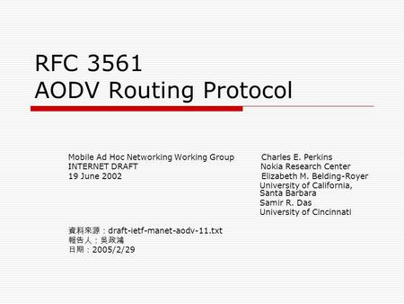 RFC 3561 AODV Routing Protocol Mobile Ad Hoc Networking Working Group Charles E. Perkins INTERNET DRAFT Nokia Research Center 19 June 2002 Elizabeth M.