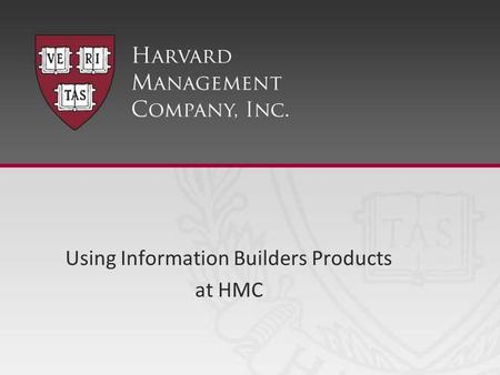 Using Information Builders Products at HMC. Harvard Management Company - Confidential Page 2 Products in use WebFOCUS 7.6.11/7.7.03 –Developer Studio.