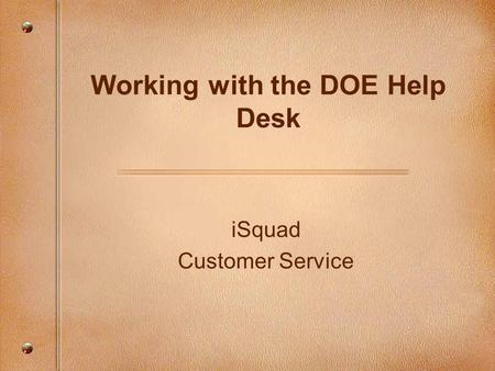 ISquad Customer Service Working with the DOE Help Desk.