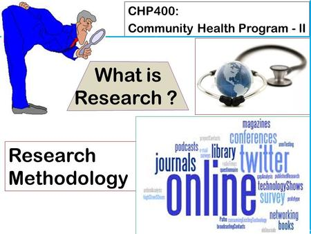 What is Research ? Research Methodology CHP400: