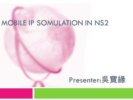 MOBILE IP SOMULATION IN NS2 Presenter: 吳寶緣. Outlines  Overview  Hierarchical Address Format  Hierarchical Address Format-ex  MoblieIP Demo  Additional.