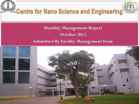 Monthly Management Report October 2012. Submitted By Facility Management Team 1 Monthly Report-(Jul 2011)