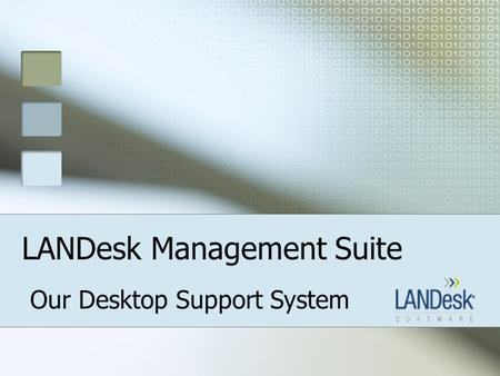 LANDesk Management Suite Our Desktop Support System.