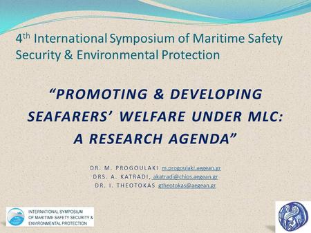 "4 th International Symposium of Maritime Safety Security & Environmental Protection ""PROMOTING & DEVELOPING SEAFARERS' WELFARE UNDER MLC: A RESEARCH AGENDA"""