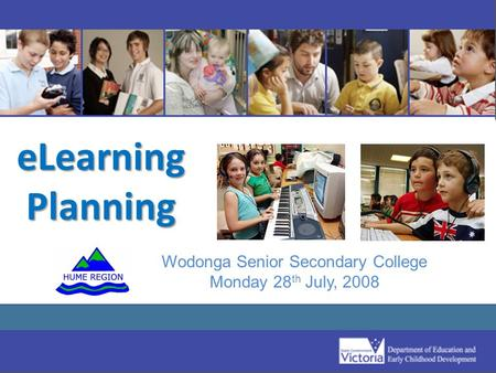 ELearning Planning Wodonga Senior Secondary College Monday 28 th July, 2008.