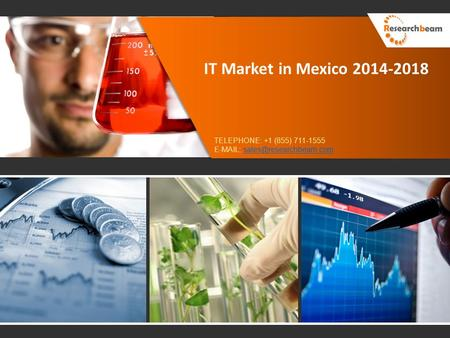 IT Market in Mexico 2014-2018 TELEPHONE: +1 (855) 711-1555