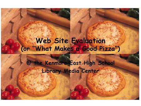 "Web Site Evaluation (or ""What Makes a Good the Kenmore East High School Library Media Center."