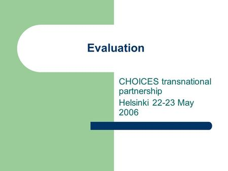 Evaluation CHOICES transnational partnership Helsinki 22-23 May 2006.