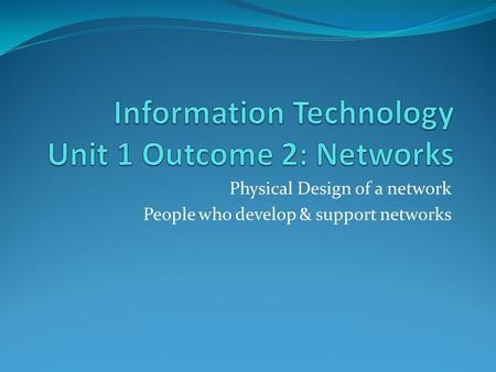 Physical Design of a network People who develop & support networks.