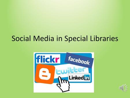 "Social Media in Special Libraries Introduction Social Media Definition: ""web-based services that allow individuals to (1) construct a public or semi-public."