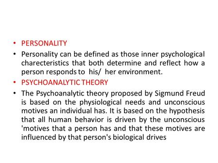 PERSONALITY Personality can be defined as those inner psychological charecteristics that both determine and reflect how a person responds to his/ her environment.