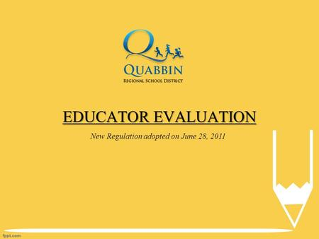 EDUCATOR EVALUATION New Regulation adopted on June 28, 2011.
