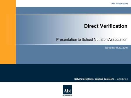 Direct Verification November 29, 2007 Presentation to School Nutrition Association.