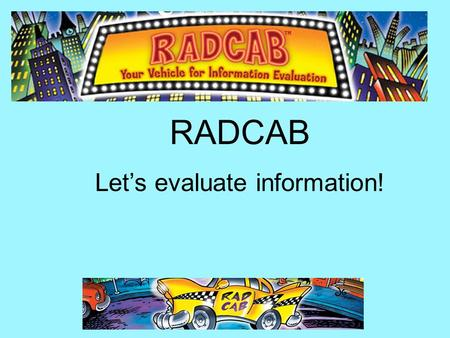 RADCAB Let's evaluate information!. Am I wasting my time looking at this? Does this have anything to do with what I'm doing? Am I on the right track to.