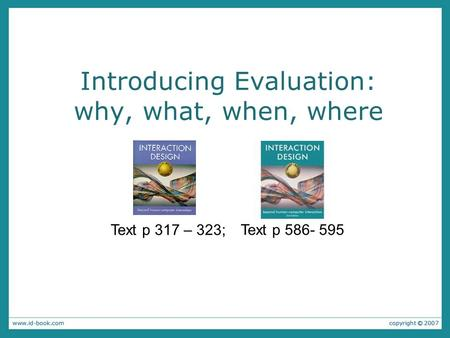 Introducing Evaluation: why, what, when, where Text p 586- 595 Text p 317 – 323;