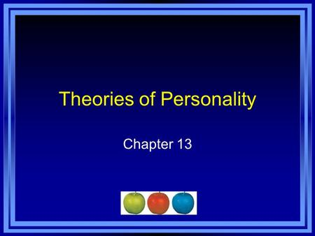 Theories of Personality Chapter 13. Chapter 13 Learning Objective Menu LO 13.1 Personality from various perspectives LO 13.2 Freud's historical views.
