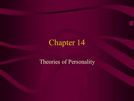 Chapter 14 Theories of Personality. Difficulties in Understanding Personality The Usefulness of Theories –May turn out to be correct Explain how we got.