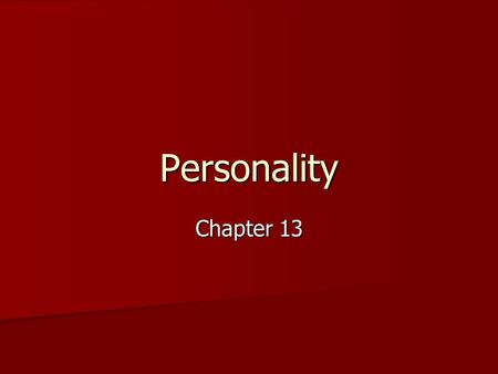 Personality Chapter 13. What is Personality? A set of distinct and enduring characteristics. A set of distinct and enduring characteristics. A person's.