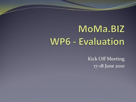 Kick Off Meeting 17-18 June 2010. WP6: Overview WP Leader: Province of Asti (in close collaboration with iMpronta) Importance of monitoring and evaluation: