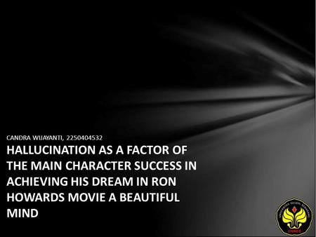 CANDRA WIJAYANTI, 2250404532 HALLUCINATION AS A FACTOR OF THE MAIN CHARACTER SUCCESS IN ACHIEVING HIS DREAM IN RON HOWARDS MOVIE A BEAUTIFUL MIND.
