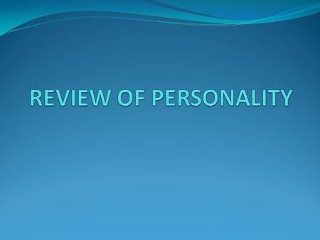 REVIEW OF PERSONALITY.