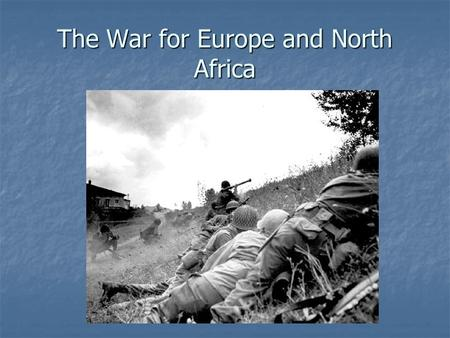 "The War for Europe and North Africa. US and Britain decide on a ""Germany First"" policy."