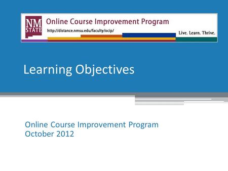 Learning Objectives Online Course Improvement Program October 2012.